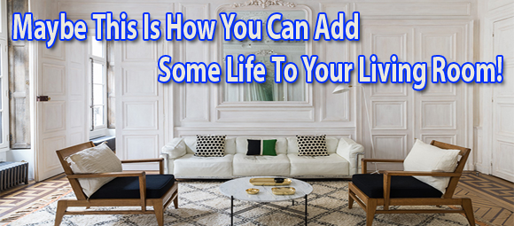 Maybe This Is How You Can Add Some Life To Your Living Room!