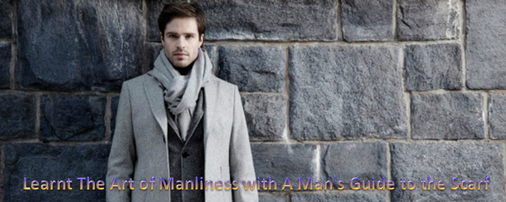 Learn The Art of Manliness with A Man's Guide to the Scarf