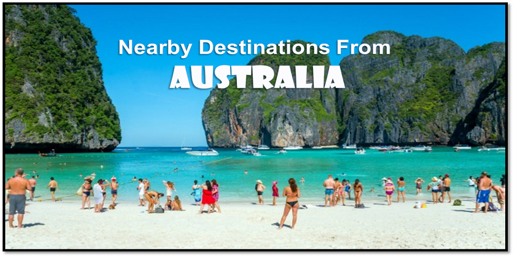 Top 10 Nearby Destinations From Australia For Your First Summer Holiday