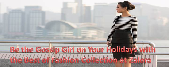 Be the Gossip Girl on Your Holidays with the Best of Fashion Collection at Zalora
