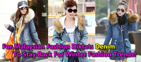 For Malaysian Fashion Diktats Denim To Stay Back For Winter Fashion Trends!