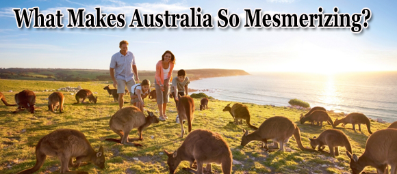 What Makes Australia So Mesmerizing?