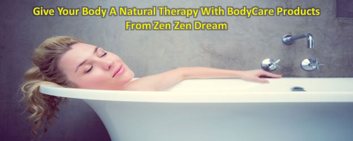 Give Your Body A Natural Therapy With BodyCare Products From Zen Zen Dream