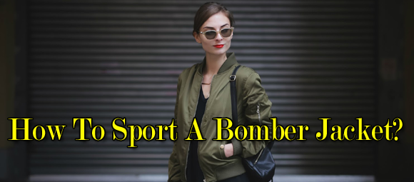 How To Sport A Bomber Jacket?