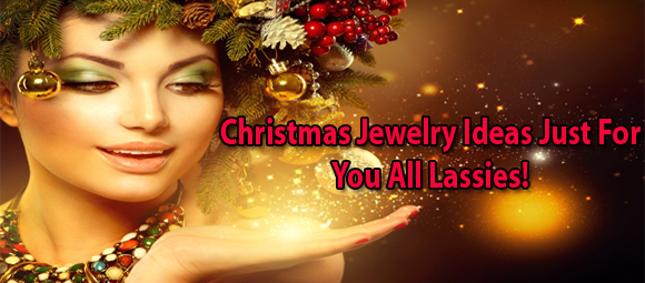 Christmas Jewelry Ideas Just For You All Lassies!