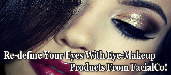 Re-define Your Eyes With Eye-Makeup Products From FacialCo!