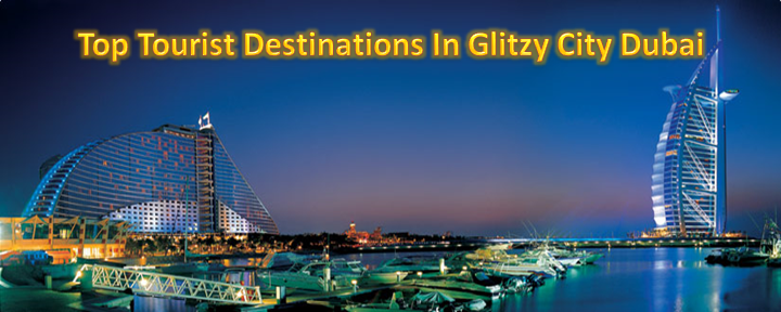 Top Tourist Destinations In Glitzy City Dubai