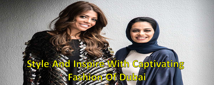 Style And Inspire With Captivating Fashion Of Dubai