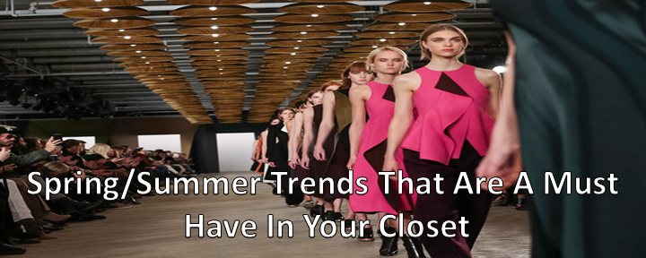 Spring/Summer Trends That Are A Must Have In Your Closet
