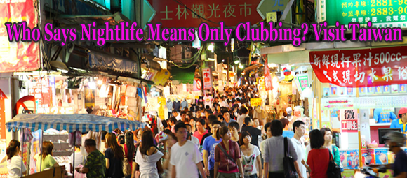 Who Says Nightlife Means Only Clubbing? Visit Taiwan