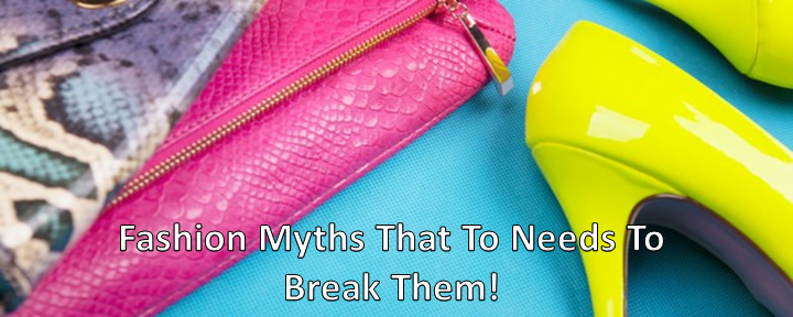 Fashion Myths That One Needs To Break Them Up!