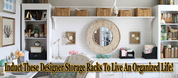 Induct These Designer Storage Racks To Live An Organized Life!