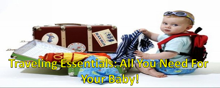 Traveling Essentials: All You Need For Your Baby!