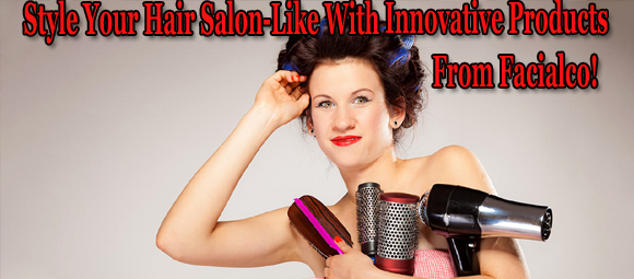 Style Your Hair Salon-Like With Innovative Products From Facialco!