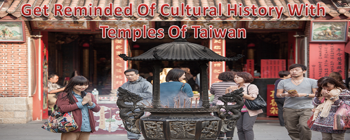 Get Reminded Of Cultural History With Temples Of Taiwan