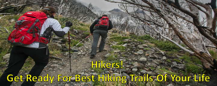 Hikers!Get Ready For Best Hiking Trails Of Your Life