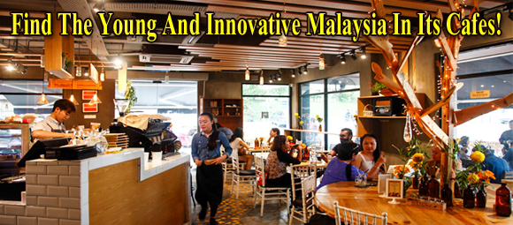 Find The Young And Innovative Malaysia In Its Cafes!