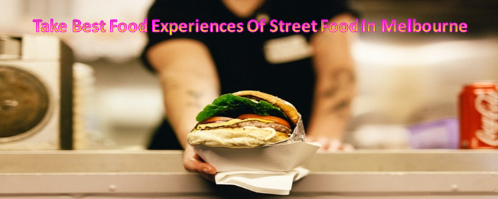 Take Best Food Experiences Of Street Food In Melbourne