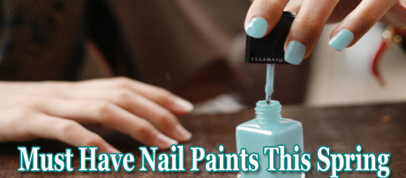 Must Have Nail Paints This Spring