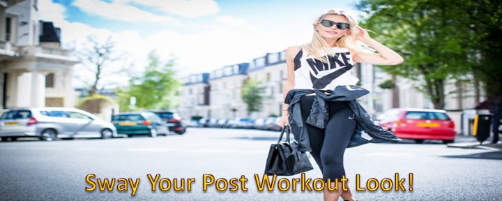 Sway Your Post Workout Look!