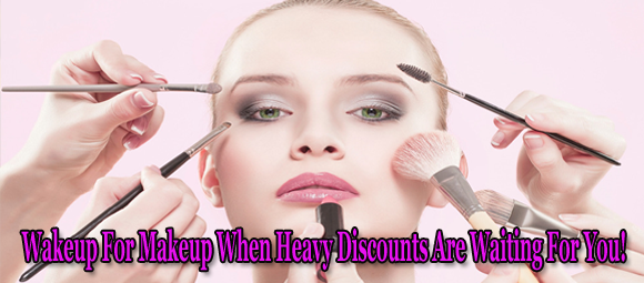 Wakeup For Makeup When Heavy Discounts Are Waiting For You!