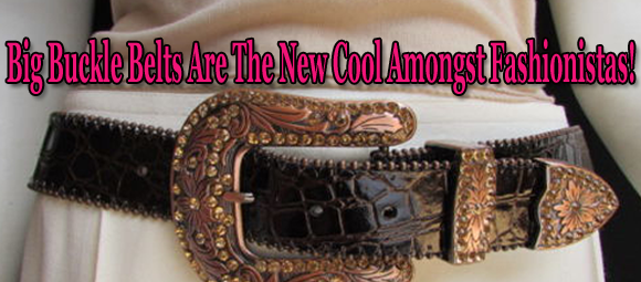 Big Buckle Belts Are The New Cool Amongst Fashionistas!
