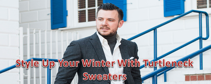Style Up Your Winter With Turtleneck Sweaters