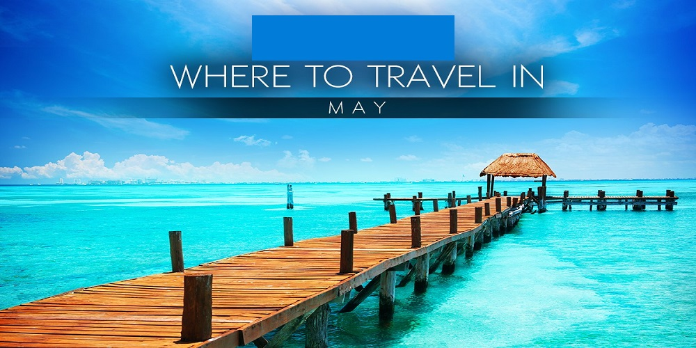 3 Best Places To Travel In The Month of May!