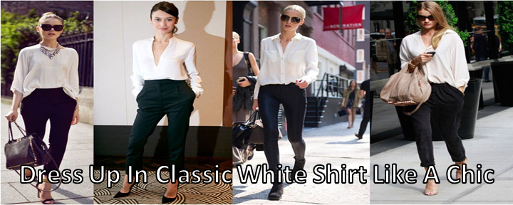Dress Up In Classic White Shirt Like A Chic