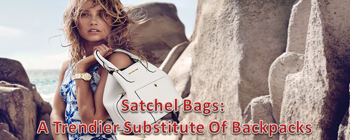 Satchel Bags: A Trendier Substitute Of Backpacks